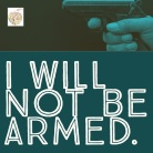 I will not be armed